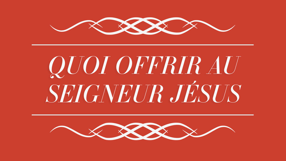 09.Thumbnail_LVC_Quoi Offrir Au Seigneur Jésus.jpg