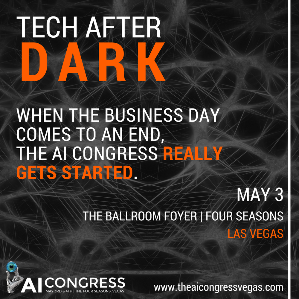 When the business day comes to an end, the AI Congress really gets started!   Meet in the Ballroom Foyer from  5:45  pm  on May 3 for the  Tech After Dark networking session , where you can relax and unwind with a few drinks after a busy day.