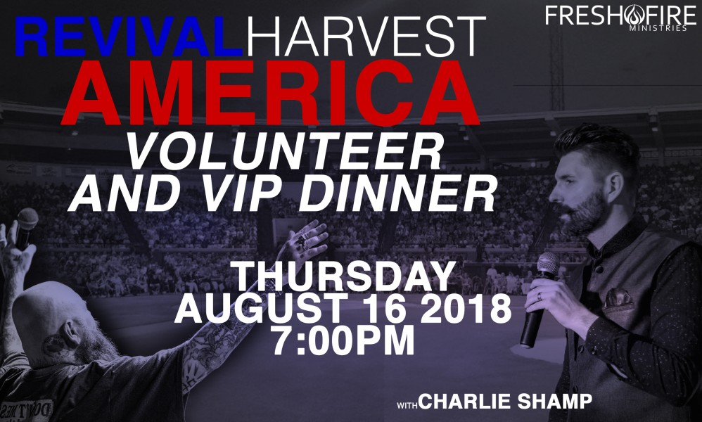 Doors open at 5:30pm and we will eat at 6:00pm  We would like to offer those of you a special opportunity who feel called to join our volunteer and ministry teams for this incredible outreach to our nation, Revival Harvest America a special dinner. The night before we kick off at the stadium will be a time of vision casting from Todd Bentley and a time of ministry and impartation with Charlie Shamp.  To ensure you are attending the Volunteer and VIP Dinner, joining Todd Bentley, Charlie Shamp, several other guest ministries, and hundreds of volunteers, we need you to RSVP.  We are looking forward to connecting with everyone as we prepare for the harvest coming in during Revival Harvest America.