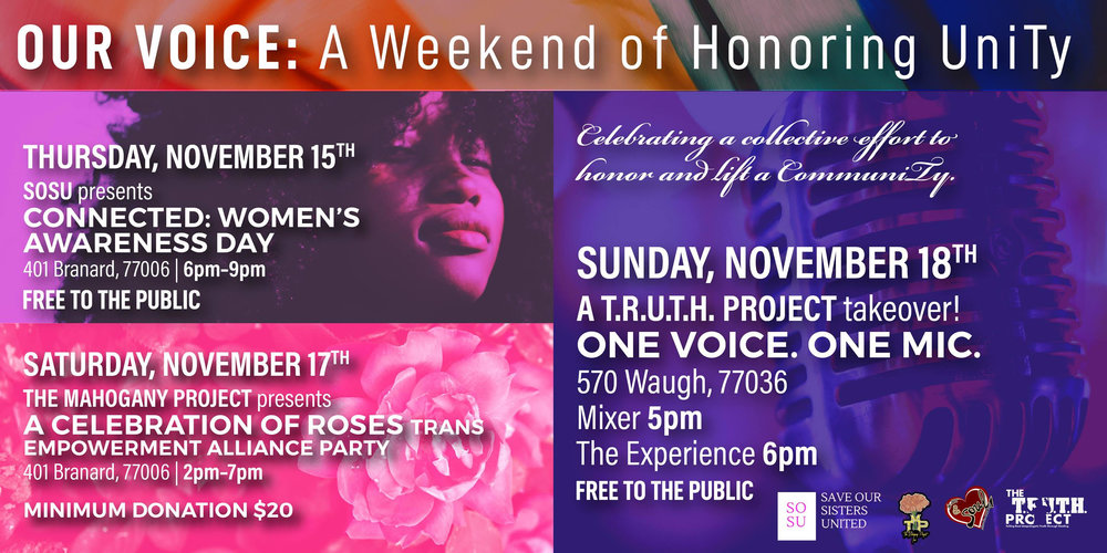 Connected: Women's Awareness Day   Presented by Save Our Sisters United  Thursday, November 15th | 6pm – 9pm  401 Branard St, 77006 | Free to The Public
