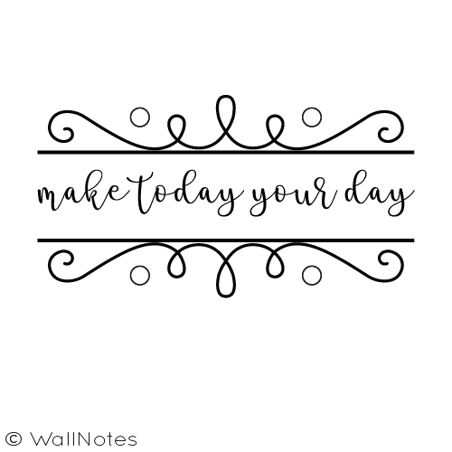Make Today Your Day.png