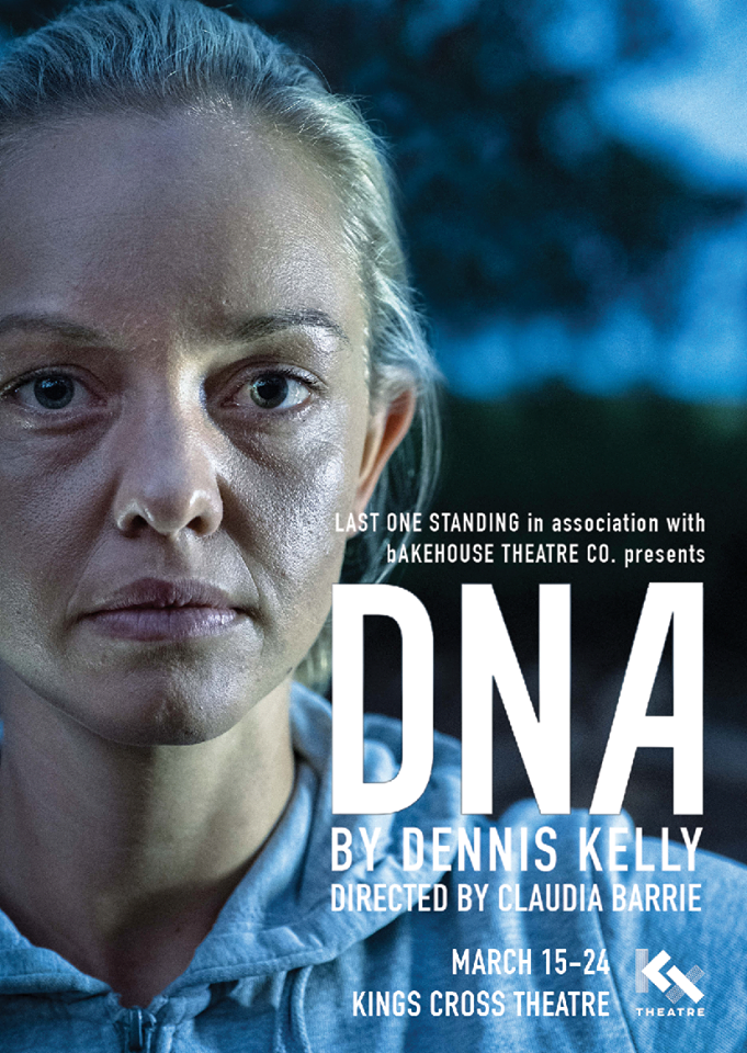 DNA  -                     WRITTEN BY DENNIS KELLY                  DIRECTED BY CLAUDIA BARRIE12 March - 24 March 2018 | KINGS CROSS THEATRELast One Standing Theatre Company in association with bAKEHOUSE is thrilled to announce that after a sold out Sydney Fringe season DNA by Dennis Kelly will be making a MASSIVE return to Sydney in 2018 by joining bAKEHOUSE at the Kings Cross Theatre.When 10 teenagers in desperate need for approval do something inconceivable, will it tear them apart, will it drive them insane, or will someone come out of the shadows and give them all a way out?DNA takes you on an intimate journey into the twisted minds and lives of 10 British teenagers that will leave audiences asking themselves,
