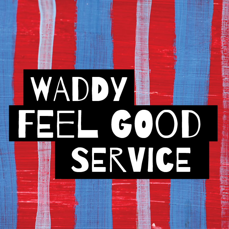 Waddy Feel Good Service