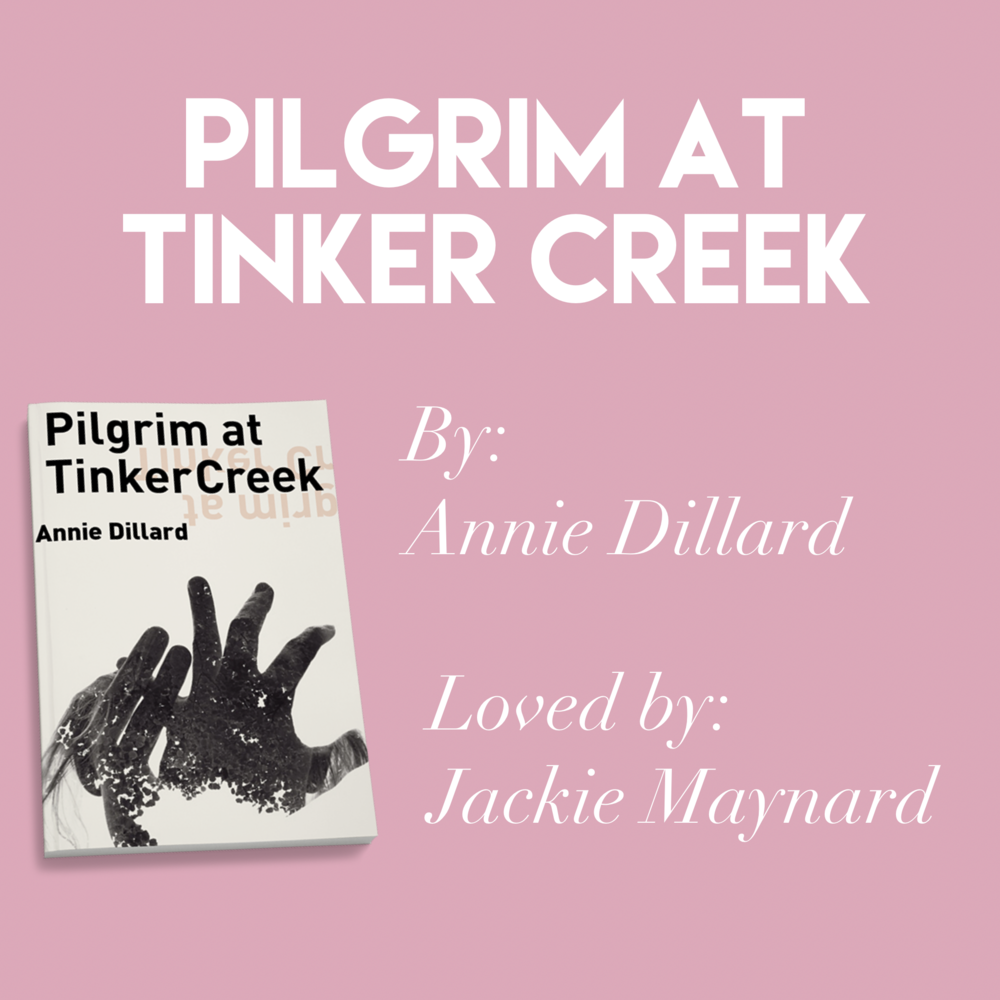 'Pilgrim at Tinker Creek' by Annie Dillard // Loved by Jacki Maynard