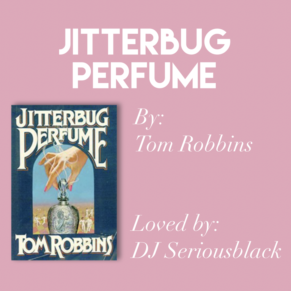 'Jitterbug Perfume' by Tom Robbins // Loved by DJ Seriousblack