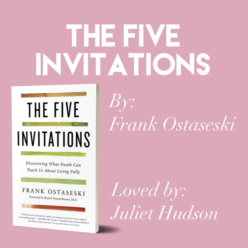 'The Five Invitations' by Frank Ostaseski // Loved by Juliet Hudson