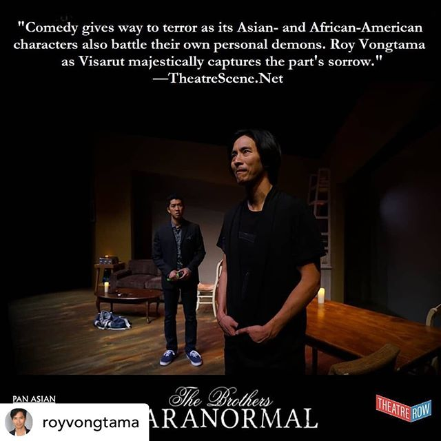 Reposted• @royvongtama Excited for the last week of shows! Hope you can come. It's a great piece and we are rolling now!  #Brothersparanormal #panasianrep #asianlead #actorslife