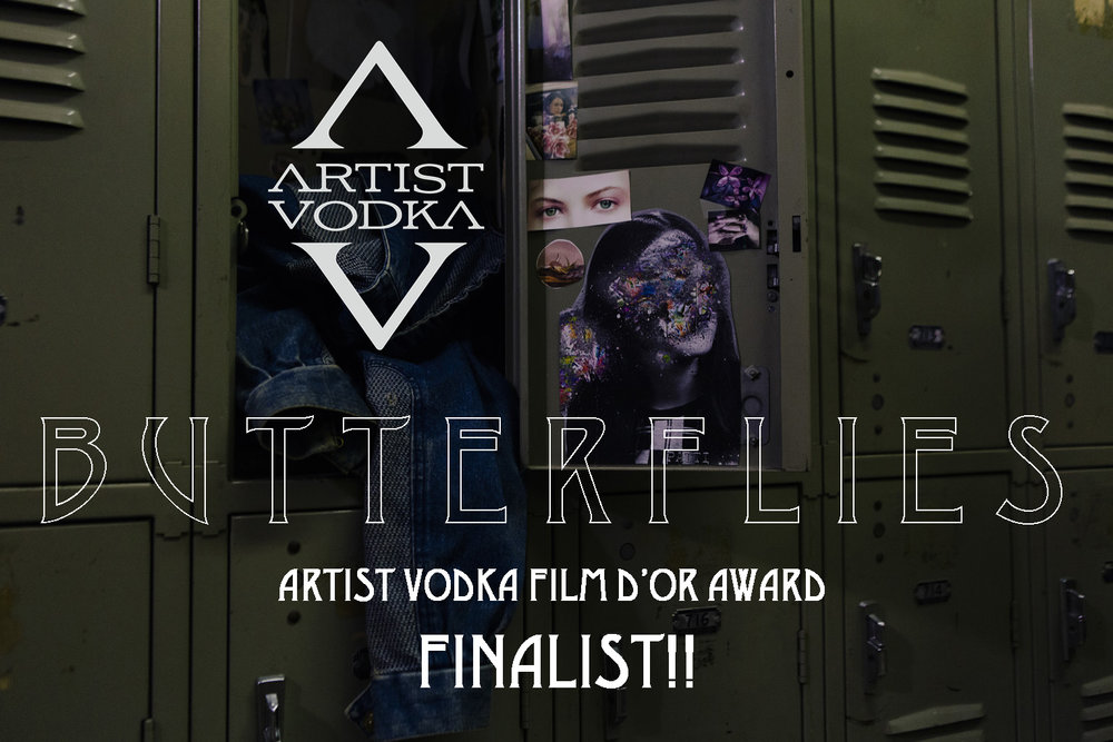 Butterflies was selected out of 10 films as a finalist for Artist Vodka d'Or Award!