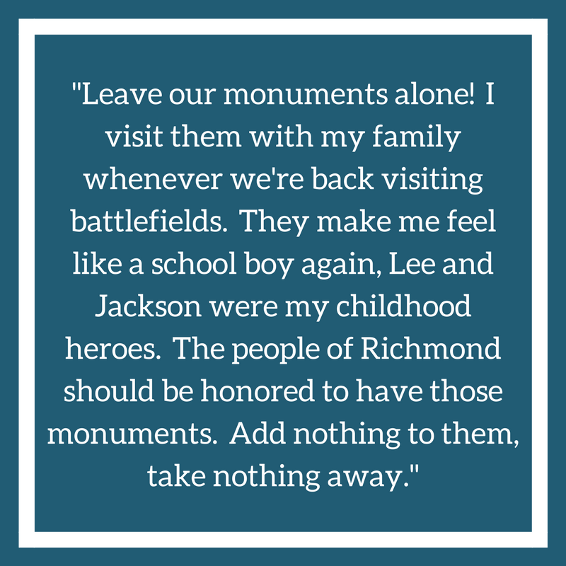 -Leave our monuments alone! I visit them with my family whenever we're back visiting battlefields. They make me feel like a school boy again, Lee and Jackson were my childhood heroes. The people of Richmond should be.png