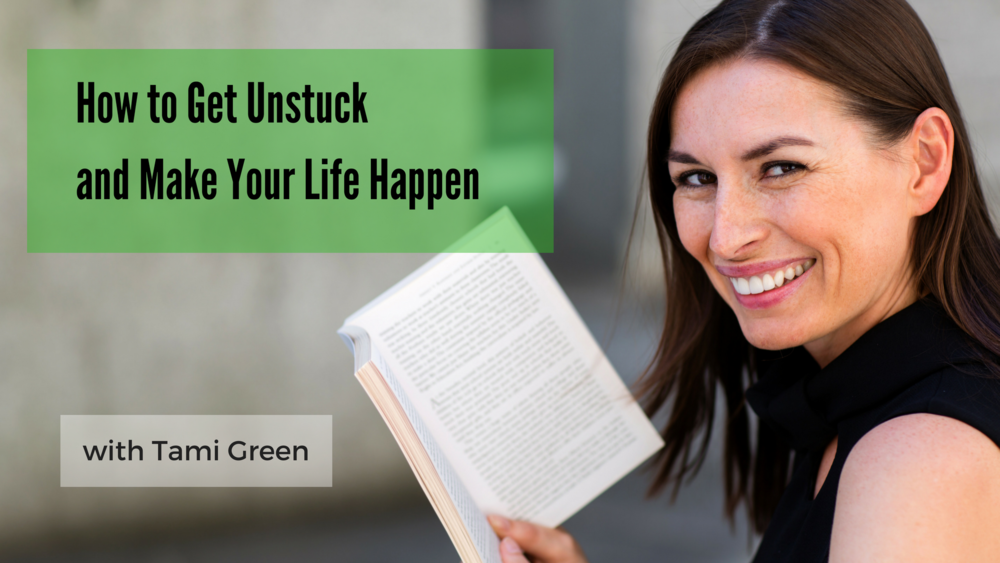 How to Get Unstuck and Make Your Life Happen.png
