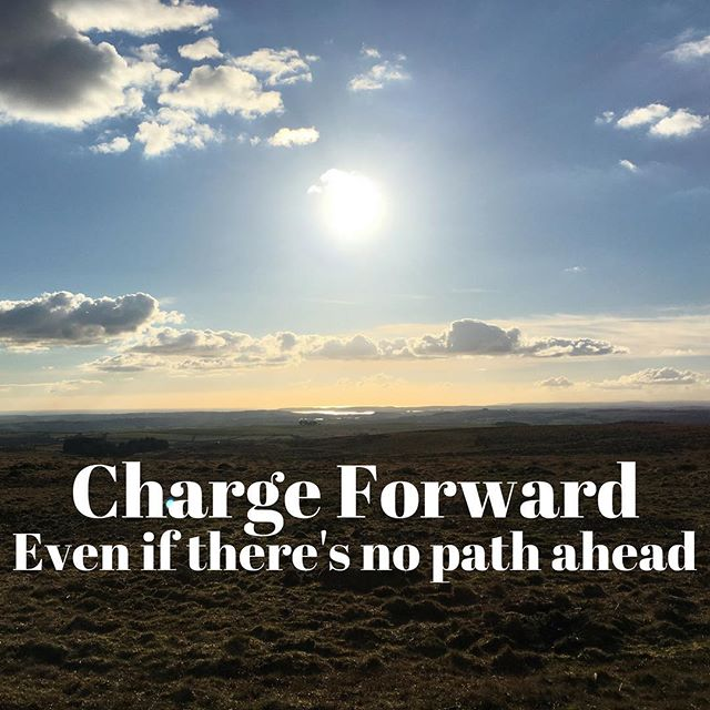 Charge Forward. Even if there's no path ahead. #inspiration #motivation