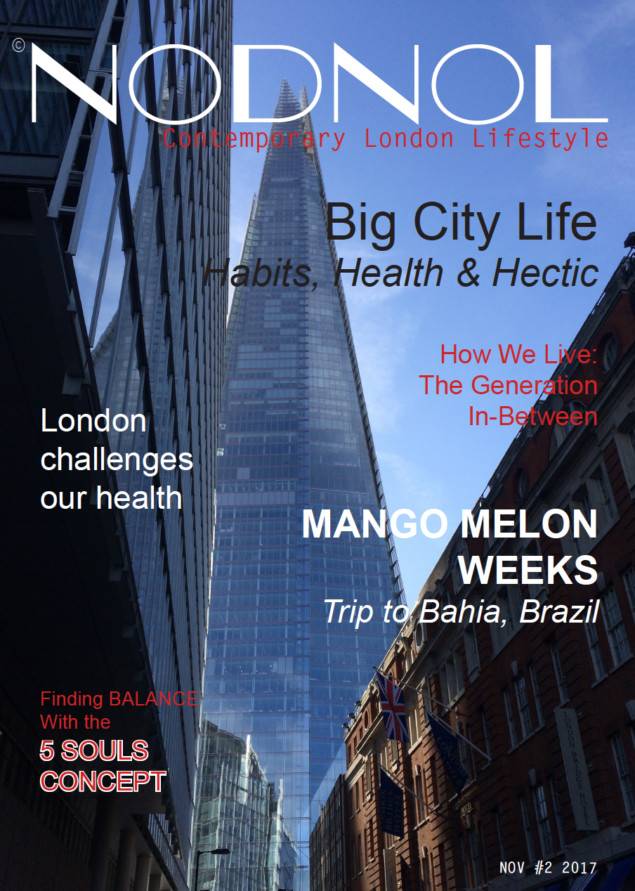 Issue #2 of NODNOL magazine - With hot topics such as how cities like London challenge our health, a travel story from Brazil, and the introduction of the 5 Souls Concept for a happier and more balanced lifestyle …