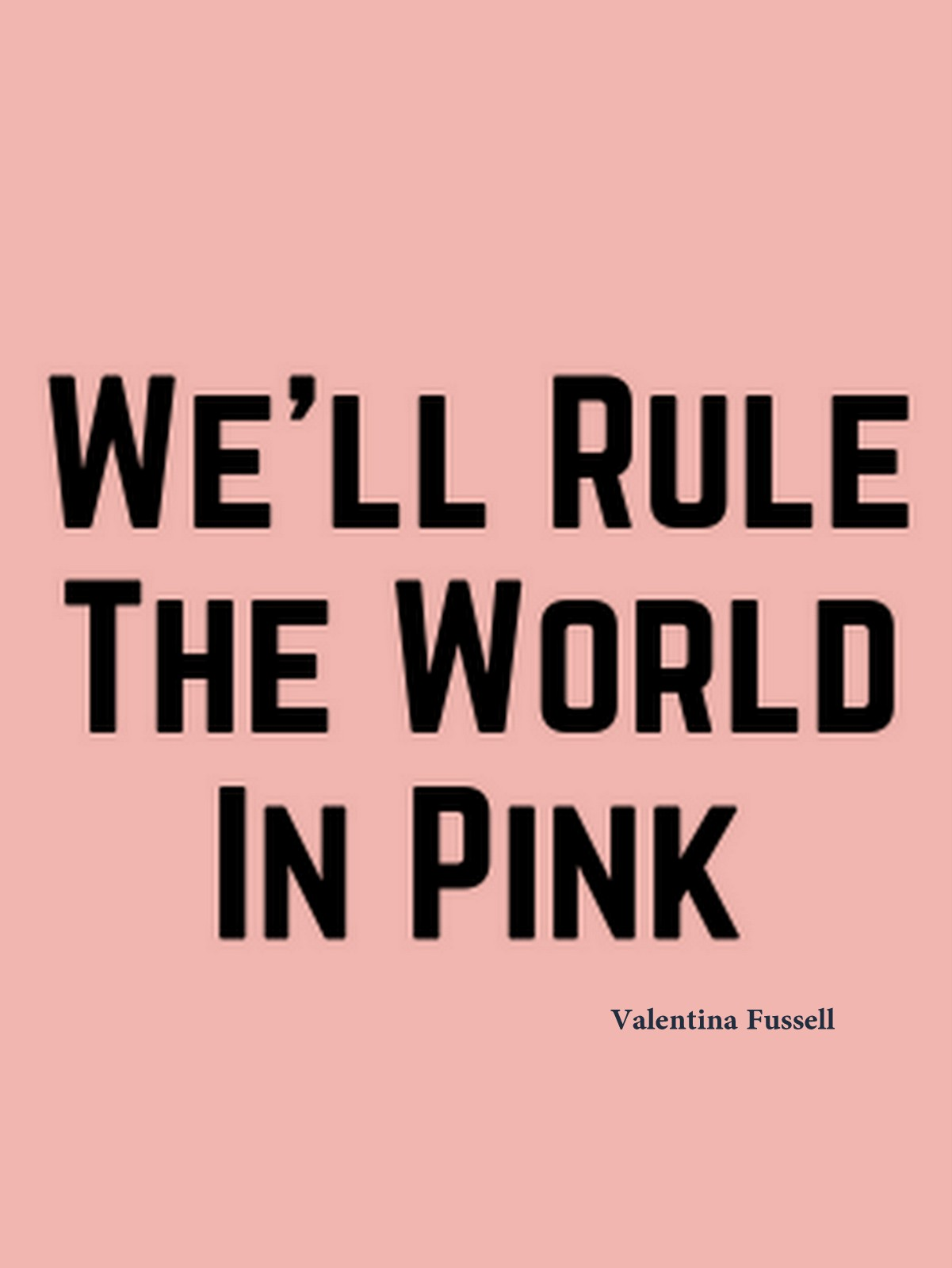 Rule the world in Pink :: Valentina Fussell
