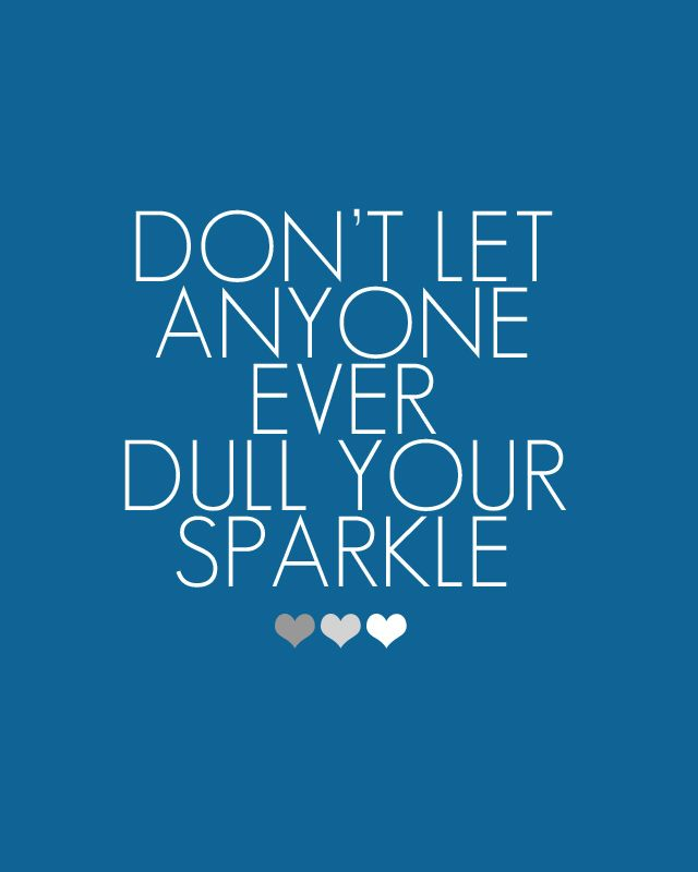 dont-let-anyone-dull-sparkle-life-quotes-sayings-pictures