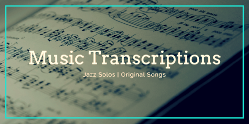 MUSIC TRANSCRIPTIONS - JAZZ SOLOS | ORIGINAL SONGS | LYRICS AND MORE