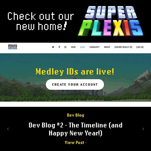 Happy new year! Yes we're alive and kicking, with lots coming soon. In the mean time check out our new website where you can sign up for our new Medley ID system! You'll need one to join our early beta tests of Super Plexis in the near future. Also check out the blog on our site for more detailed info on when to expect those to go live.