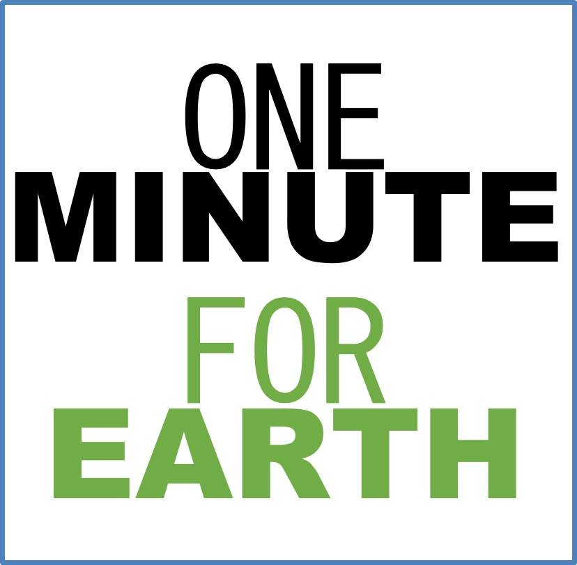 One Minute For Earth , Global:  A simple yet powerful idea that anyone anywhere can participate in at any time. It invites everyone to give a moment to consciously and purposefully direct our thoughts towards envisioning the world we want – peaceful, healthy, equitable and sustainable, with the understanding that whatever we focus on and give attention to create reality.