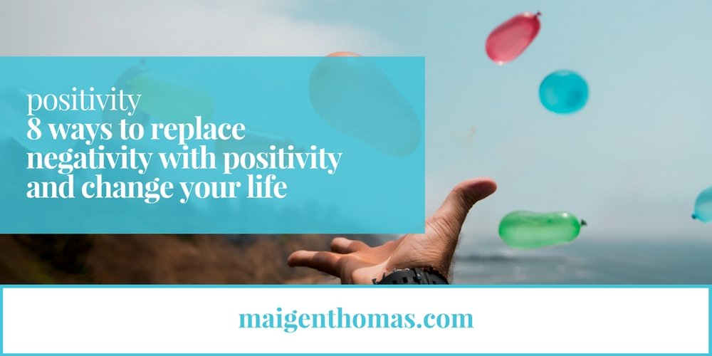 8 ways to replace negativity with positivity and change your life - header.jpg