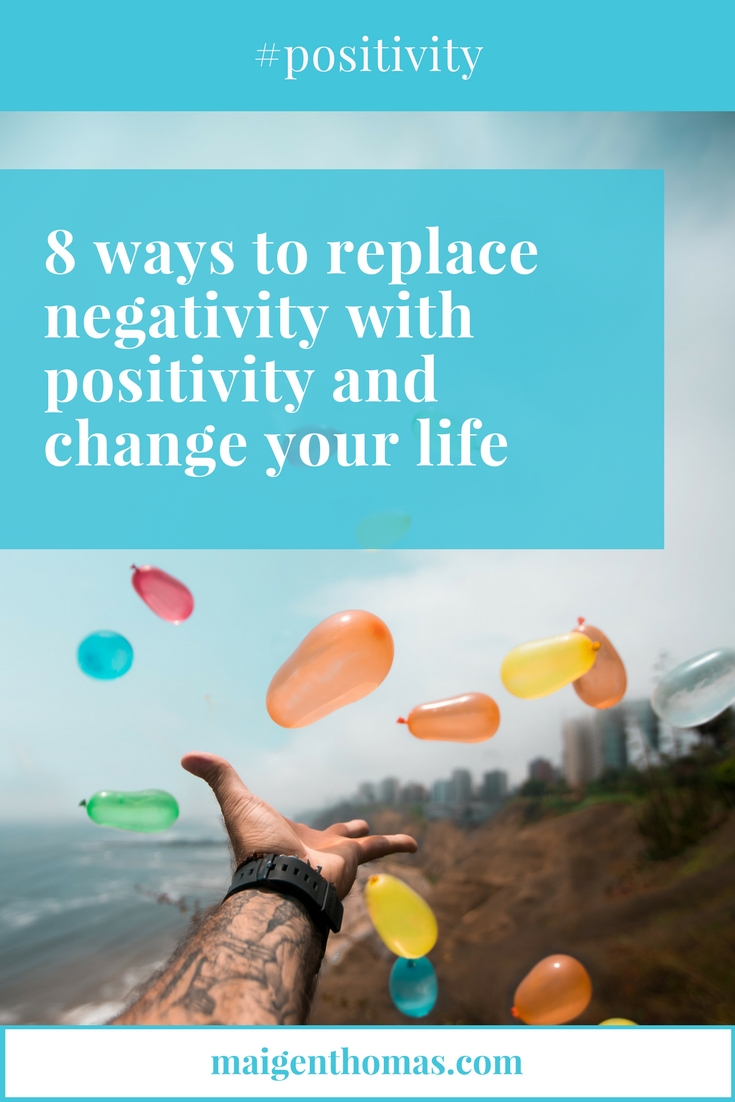8 ways to replace negativity with positivity and change your life - pinterest.jpg