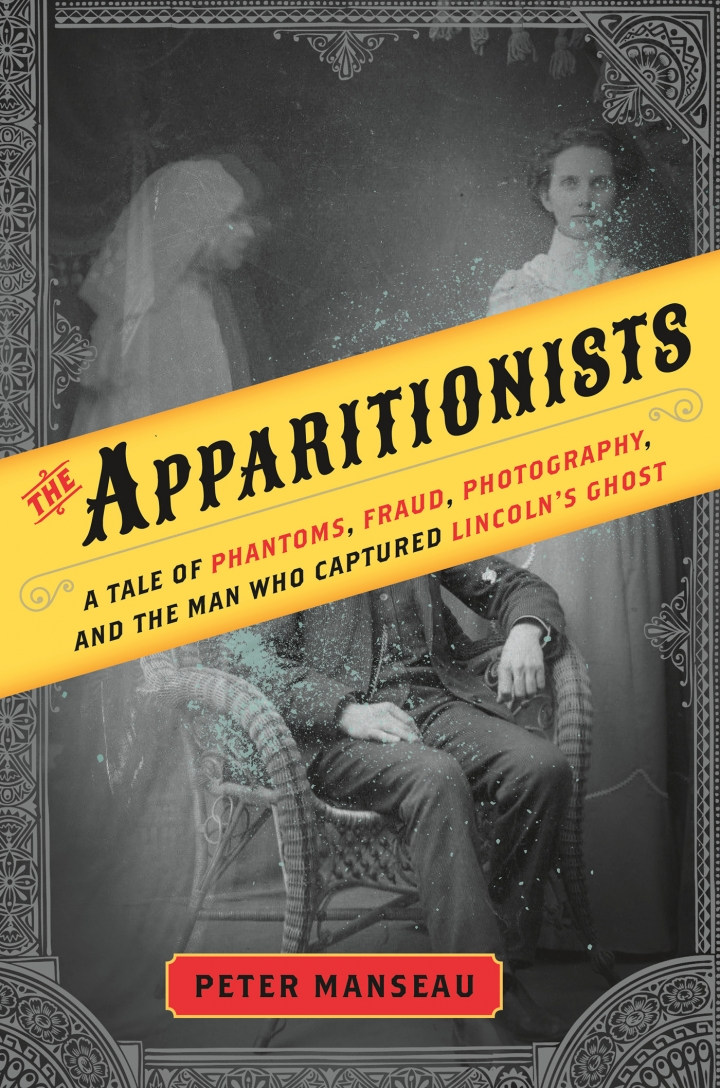 https://hyperallergic.com/423907/peter-manseaus-the-apparitionists-a-tale-of-phantoms-fraud-photography-and-the-man-who-captured-lincolns-ghost/