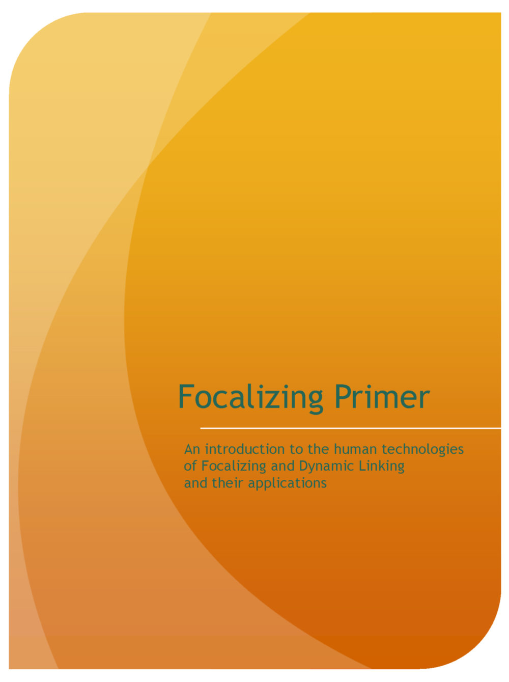 Focalizing Primer    The Focalizing Primer offers a short and clear introduction to Focalizing and Dynamic Linking and various applications of the two human technologies.