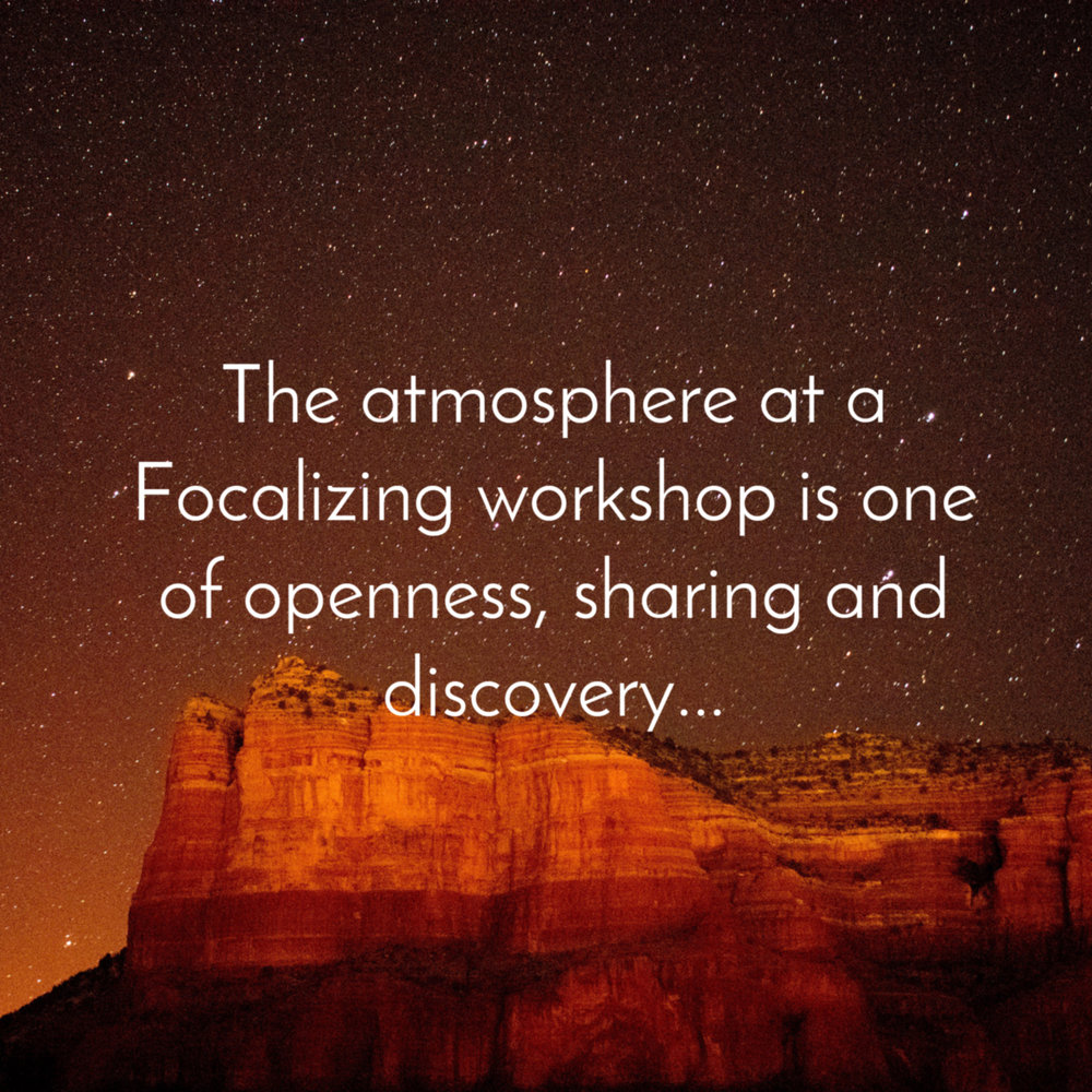 The atmosphere at a focalizing workshop is one of openness, sharing and discovery. The tone was immediately set by one of the focalizers candidly sharing his personal journey of growth and discovery and by inviting us to release our sense of limitation in order to discover what is possible and how to manifest it. The most important discovery is the profound awareness that an individual's thoughts and actions impact us—and the Universe—in a major way. Through our individual sharing, we realized how more alike we are than different, that the sense of separation is an illusion.   —Sheila R. Salama , MD, New York City NY