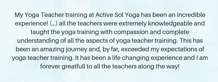 My Yoga Teacher training at Active Sol Yoga has been an incredible experience! Rosayln and all the teachers were extremely knowledgeable and taught the yoga training with compassion and complete understanding of all -3.png