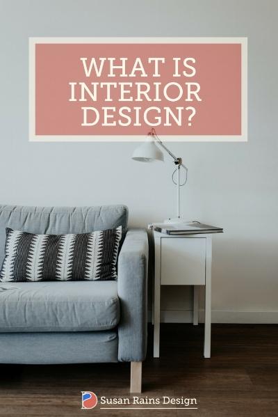 What is interior design by susan rains design.jpg