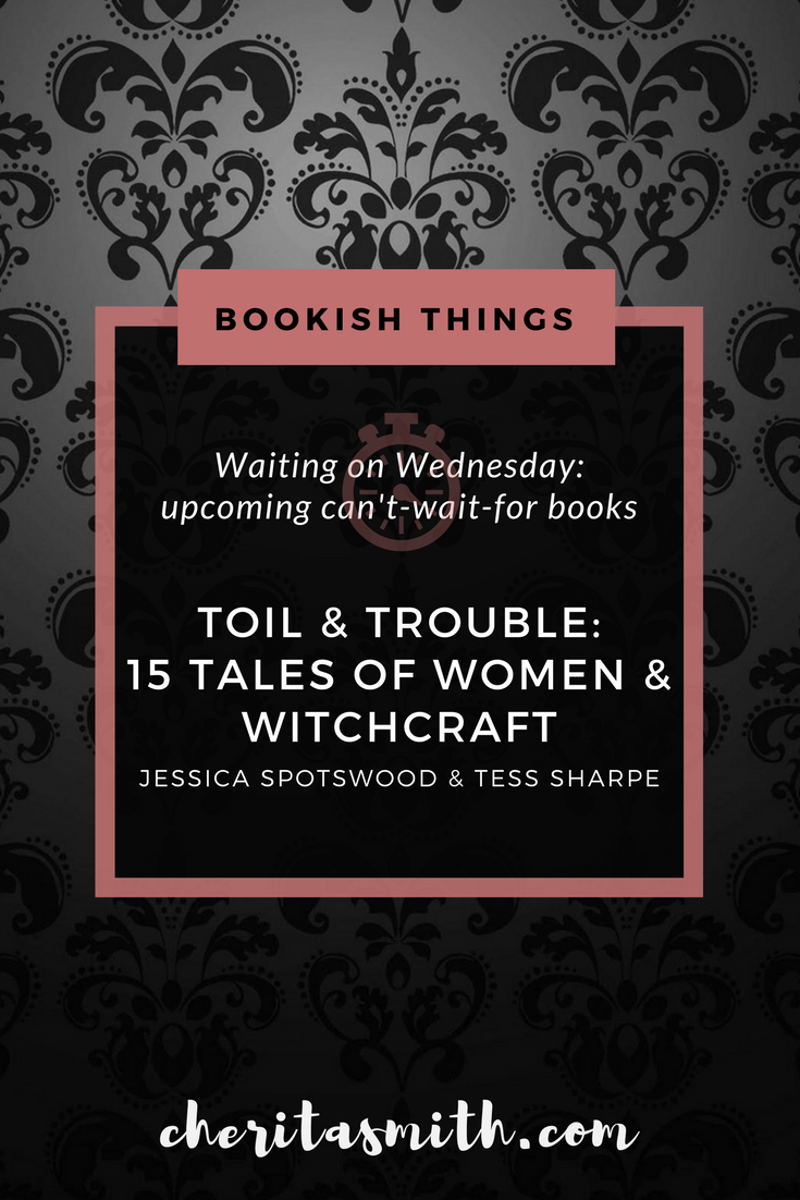 Waiting on Wednesday - Toil & Trouble: 15 Tales of Women & Witchcraft