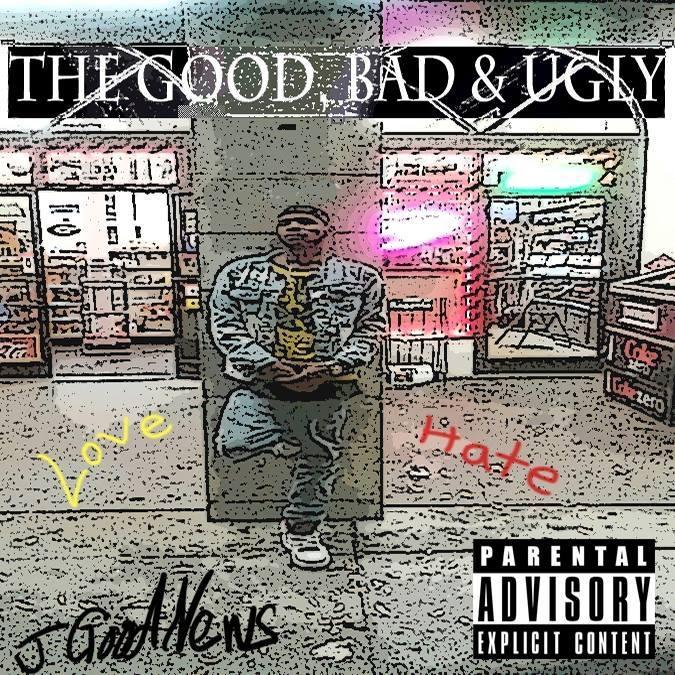 The Good, Bad & Ugly - J GoodNews