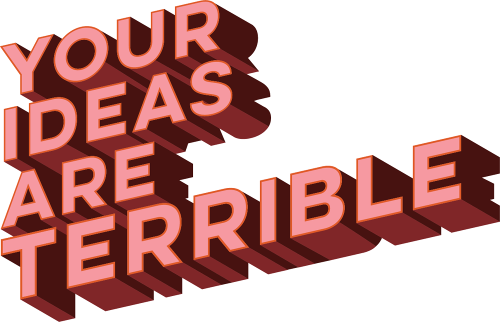 Your-Ideas-Are-Terrible-