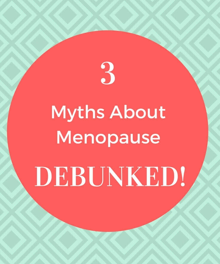 Top 3 myths about menopause - Debunked!