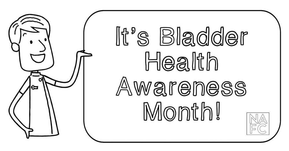 Visit nafc.org to learn management tips and tricks on how to have a happy, healthy bladder!
