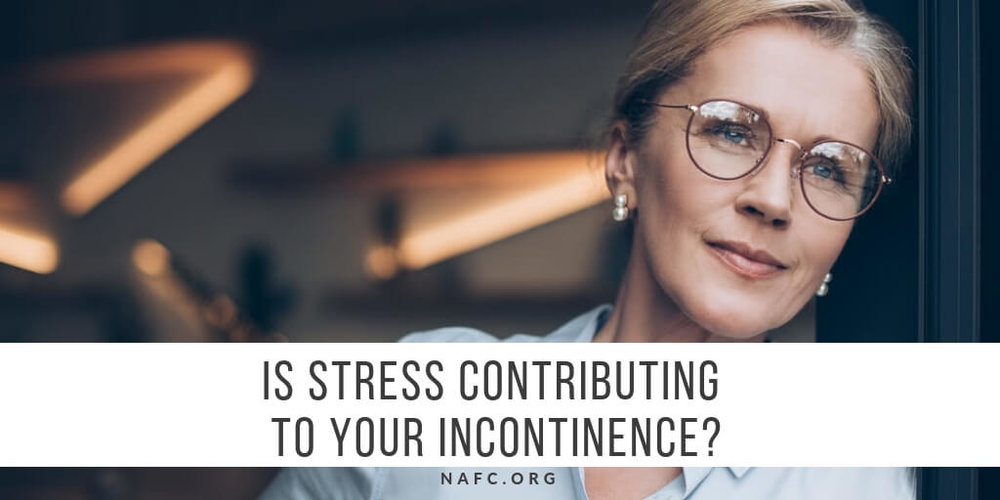 Is Stress Contributing To Your Incontinence?