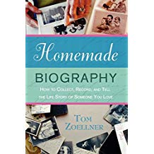 Homemade Biography: How to Collect, Record, and Tell the Life Story of Someone You Love - Tom Zoellner