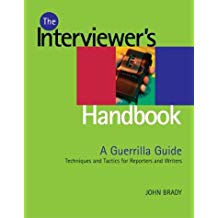 The Interviewer's Handbook: A Guerrilla Guide: Techniques and Tactics for Reporters and Writers - J.J. Brady