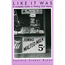 Like It Was: A Complete Guide to Writing Oral History - Cynthia Stokes Brown