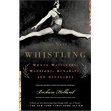 They Went Whistling: Women Wayfarers, Warriors, Runaways, and Renegades - Barbara Holland