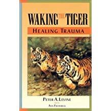 Waking the Tiger: Healing Trauma - Peter Levine