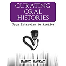 Curating Oral Histories: From Interview to Archive - Nancy MacKay