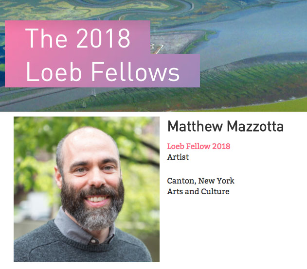 Loeb Fellowship at Harvard University Graduate School of Design 2017-18 - Award: Matthew Mazzotta has been awarded a Loeb Fellowship at Harvard University - Graduate School of Design 2017-18.