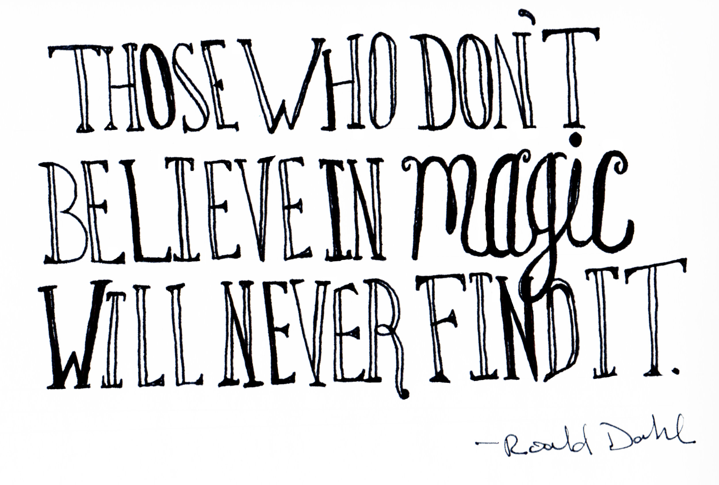 Those Who Don' t Believe in Magic Will Never Find It.