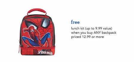"""Jump start on the school year! Shop in store and receive a free lunch kit (up to $9.99 value) when you buy any backpack priced $12.99 or more.  Quantities limited; no rain checks. Selection varies by store. Prices, offers and exclusions may vary online; Toys""""R""""Us Express and Outlet stores; and at Puerto Rico stores. Valid contiguous US, Alaska and Hawaii. Puerto Rico stores, if the items advertised herein are available will honor the discounts, but at Puerto Rico prices. Not valid at Puerto Rico Toys""""R""""Us Express/Outlet stores.The refund value for each item returned will be reduced to reflect the value of a free item or discount. See a Team Member for additional details. Interim price changes may have occurred. Select items, styles or events may not be available at all locations. Toys""""R""""Us reserves the right to limit quantities.   Valid through August 26, 2017"""