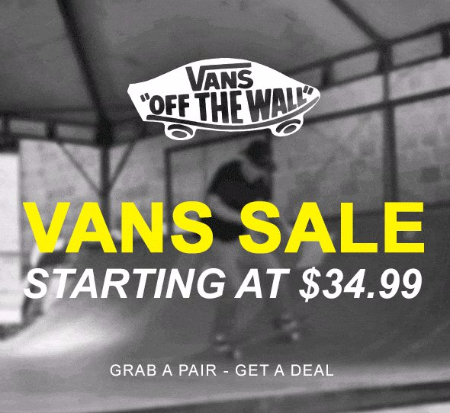 Grab a pair! Stop by and shop our Vans Sale starting at $34.99.  Select styles. Exclusions apply. See sales associate for more details.    Valid through August 13, 2017