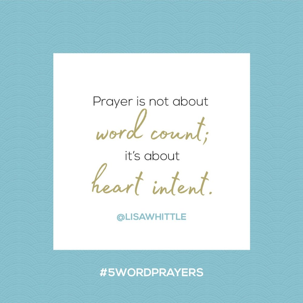 """Prayer is not about word count; it's about heart intent."" — Lisa Whittle"