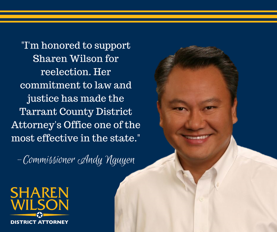-I'm honored to support Sharen Wilson for reelection. Her commitment to law and justice, while being supportive to victims, has made the Tarrant County District Attorney's Office one of the most effective in the sta.png