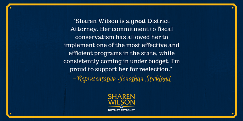 -Sharen Wilson is a great District Attorney. Her commitment to fiscal conservatism has allowed her to implement one of the most effective and efficient programs in the state, while consistently coming in under b (1).png