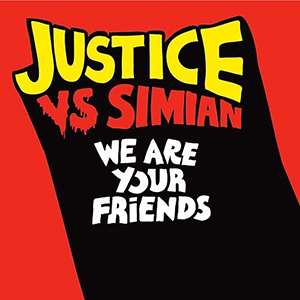 Justice_vs_Simian_-_We_Are_Your_Friends_single_cover.png