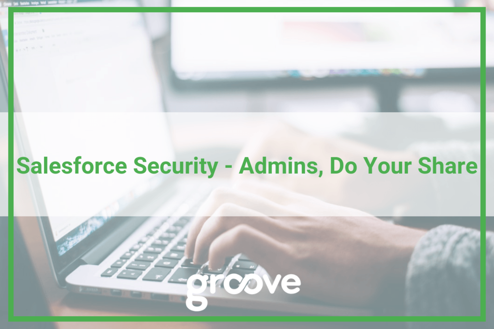 salesforce-security-admins-do-your-share-groove-blog