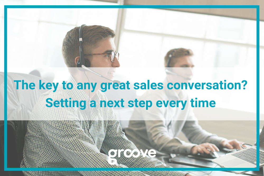 The key to any great sales conversation? Setting a next step every time | Groove blog